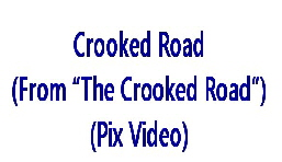 Crooked Road Pic Vid